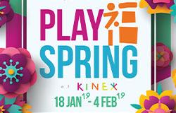 PLAY 福 SPRING AT KINEX!